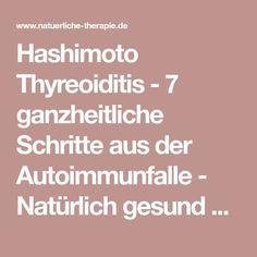 Hashimoto Thyreoiditis - 7 ganzheitliche Schritte aus der Autoimmunfalle - Natürlich gesund statt chronisch erkrankt