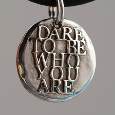 Dare To Be Who YOU are... ... Inspirational Quote Silver charm...Request custom item