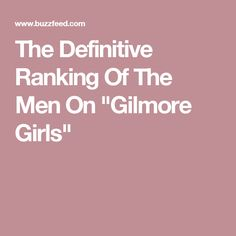 """The Definitive Ranking Of The Men On """"Gilmore Girls"""""""