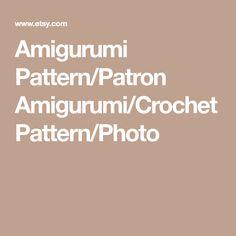 Amigurumi Pattern/Patron Amigurumi/Crochet Pattern/Photo
