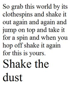 Everyone who loves poetry should know about his poem,  Shake the Dust by Anis Mojgani