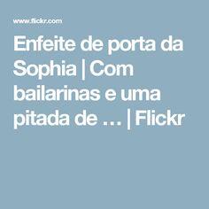 Enfeite de porta da Sophia | Com bailarinas e uma pitada de … | Flickr