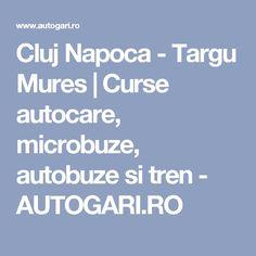 Cluj Napoca - Targu Mures  | Curse autocare, microbuze, autobuze si tren - AUTOGARI.RO