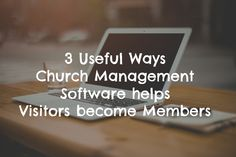 3 Ways Church Management Software Helps Visitors Become Members - @Capterra