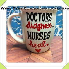 Nurse coffee mug. Nursing coffee cup. Nursing school by PickMeCups, $21.00 Doctors diagnose. Nurses heal.