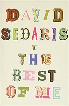 The Best of Me by David Sedaris David Sedaris, Book Club Books, New Books, Mean People, Man Alive, Man Humor, Book Review, Audio Books, First Love