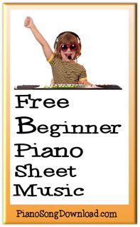Free beginner piano sheet music for beginning piano students at Piano Song Download!