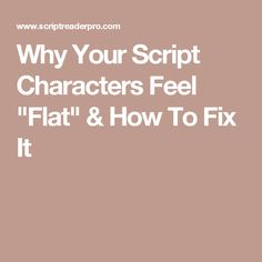 """Why Your Script Characters Feel """"Flat"""" & How To Fix It"""