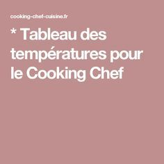 * Tableau des températures pour le Cooking Chef Cooking Chef Gourmet Kenwood, Robot Kenwood, Smoker Cooking, Chef Recipes, Easy Cooking, Desserts, Master Chef, Cook, Tips And Tricks