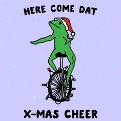 New party member! Tags: christmas dat boi here come dat boi christmas cheer