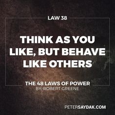 """Law 38: Think as you like but behave like others  If you make a show of going against the times flaunting your unconventional ideas and unorthodox ways people will think that you only want attention and that you look down upon them. They will find a way to punish you for making them feel inferior. It is far safer to blend in and nurture the common touch. Share your originality only with tolerant friends and those who are sure to appreciate your uniqueness."""" -Robert Greene The 48 Laws of…"""