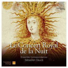 Le Concert Royal de la Nuit: Sébastian Daucé - Ensemble Correspondances Harmonia…
