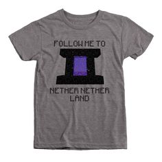 Follow Me To Nether Nether Kids Tri-Blend T-Shirt Minecraft inspired t-shirts! All clothing that we use is made in Worldwide Responsible Accredited Production (WRAP) certified facilities and printed using water based inks that are absolutely free of heavy metals, formaldehyde and Alkylphenol Ethoxylates (APE), making them non-hazardous, non-toxic and 100% biodegradable.