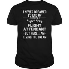 I Never Dreamed I'D End Up Marrying A Super Sexy Flight Attendant T-Shirt