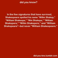 The bard couldn't spell? I don't think so. Wtf Fun Facts, True Facts, Crazy Facts, Random Facts, Snapple Facts, Known Unknowns, Book Of Kells, Wit And Wisdom, Theatre Nerds