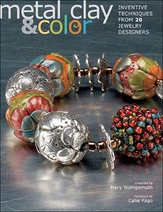 Metal Clay and Color-  Beautiful book filled with colorful jewelry patterns for multiple skill levels.