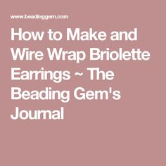 How to Make and Wire Wrap Briolette Earrings ~ The Beading Gem's Journal