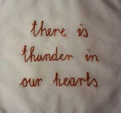 """""""Há trovões em nossos corações."""""""