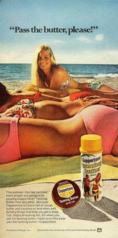 Training butter... because nothing says sexy more like freshly sun sizzled women.     #feminism #marketing #discordia #women Retro Advertising, Retro Ads, Vintage Advertisements, Weird Vintage Ads, Retro Vintage, Image Blog, Beauty Ad, Old Ads, The Good Old Days