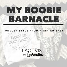 My Boobie Barnacle - Toddler Style from A Gifted Baby