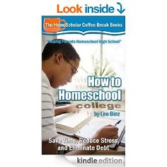 How to Homeschool College: Save Time, Reduce Stress, and Eliminate Debt only $0.99 (reg $2.99!)