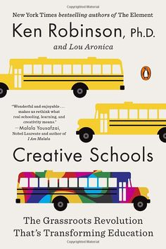 Creative Schools: The Grassroots Revolution That's Transforming Education: Ken…