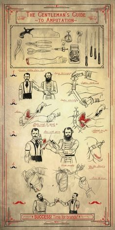 Gentleman's guide to amputation. Doesn't everyone wear an ascot and long sleeve shirt to get his arm amputated? And just stand there like such a gentleman. What some will do for a brandy! (Surely this is a joke and not an actual historical document!) LOL