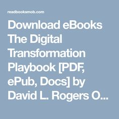 """Download eBooks The Digital Transformation Playbook [PDF, ePub, Docs] by David L. Rogers Online for Free """"Click Visit button"""" to access full FREE ebook Free Ebooks, My Books, David, Pdf, Button, Digital, Buttons, Knot"""