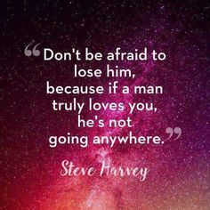 And if he doesn't you don't want him to stay...
