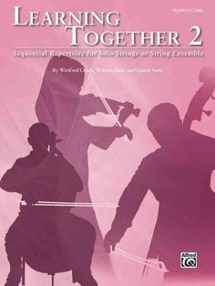 Learning Together: Sequential Repertoire for Solo Strings or String Ensemble; Piano / Score, Score