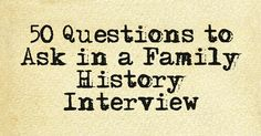 50 Questions To Ask In A Family History Interview