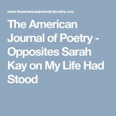The American Journal of Poetry - Opposites Sarah Kay on My Life Had Stood