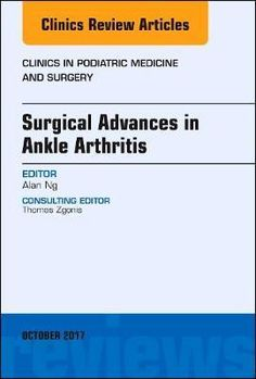 """Clinics in podiatric medicine and surgery : Surgical Advances in Ankle Arthritis"". Philadelphia [etc. Ankle Arthritis, Podiatry, Surgery, Philadelphia, Clinic, Medicine, Medical, Philadelphia Flyers"