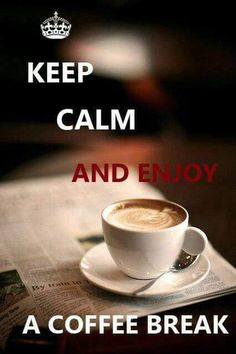 Keep calm and enjoy a coffee break.