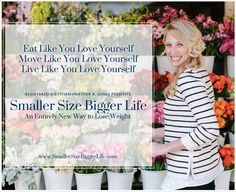 Smaller Size Bigger Life is an entirely new way to lose weight. A kinder, saner, and easier way to lose weight. Click here to find out more and to register for a FREE introductory class... www.smallersizebiggerlife.com