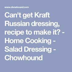 Can't get Kraft Russian dressing, recipe to make it? - Home Cooking - Salad Dressing - Chowhound