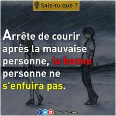 Stop running after the wrong person. The right person won't flee from you. Citations Facebook, French Words, French Quotes, Citation Rap, Lines Quotes, Wrong Person, Did You Know, Affirmations, Frases
