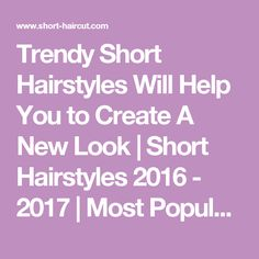 Trendy Short Hairstyles Will Help You to Create A New Look | Short Hairstyles 2016 - 2017 | Most Popular Short Hairstyles for 2017