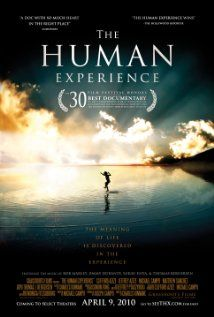The Human Experience...one of the best documentaries I've seen.  We were created for a purpose.