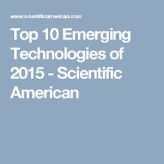 Top 10 Emerging Technologies of 2015 - Scientific American