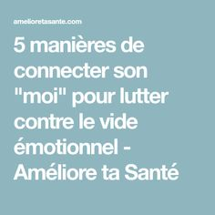 """5 manières de connecter son """"moi"""" pour lutter contre le vide émotionnel - Améliore ta Santé"""