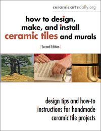 How to Design, Make, and Install Ceramic Tiles and Murals: Design Tips and How-To Instructions for Handmade Ceramic Tile Projects