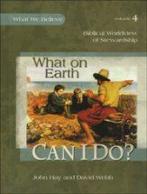 What on Earth Can I Do? What We Believe, Volume 4
