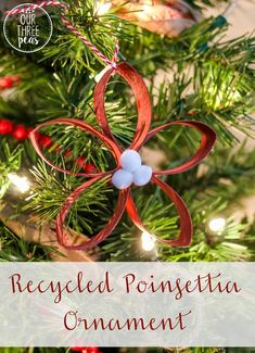 These recycled poinsettia ornaments are so simple and fun to make- they are the perfect holiday craft for your kids to make! | Our Three Peas