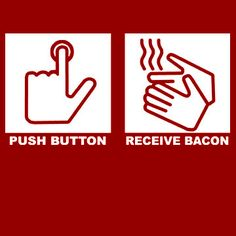 push button receive bacon funny sayings hilarious weird wacky Bacon Memes, Bacon Funny, Bacon Bacon, Candied Bacon, Bacon Bits, Make Me Happy, Make Me Smile, Doug Funnie, Funny Buttons