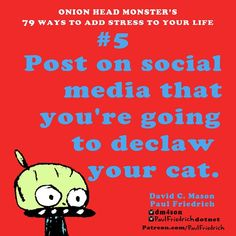 #5 of Onion Head #Monsters 79 Ways to #Add #Stress in Your #Life. @dm4son  @allpaul #fundme patron.com/paulfriedrich #thanks