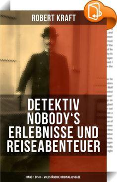 Detektiv Nobody's Erlebnisse und Reiseabenteuer (Band 1 bis 8 - Vollständige Originalausgabe)    :  Dieses eBook wurde mit einem funktionalen Layout erstellt und sorgfältig formatiert. Die Ausgabe ist mit interaktiven Inhalt und Begleitinformationen versehen, einfach zu navigieren und gut gegliedert.  Emil Robert Kraft (1869-1916) war ein deutscher Schriftsteller. Krafts Kriminalromane, Abenteuerromane und phantastischen Romane spielen in verschiedenen Teilen der Erde. Im Gegensatz zu ...