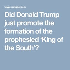 Did Donald Trump just promote the formation of the prophesied 'King of the South'?