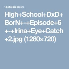 High+School+DxD+BorN+-+Episode+6+-+Irina+Eye+Catch+2.jpg (1280×720)