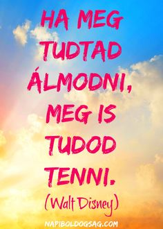 ha meg tudtad álmodni, meg is tudod tenni! Disney Princess Quotes, Disney Songs, Disney Quotes, Positive Quotes, Motivational Quotes, Positive Vibes, Inspirational Quotes, Famous Movie Quotes, Best Quotes